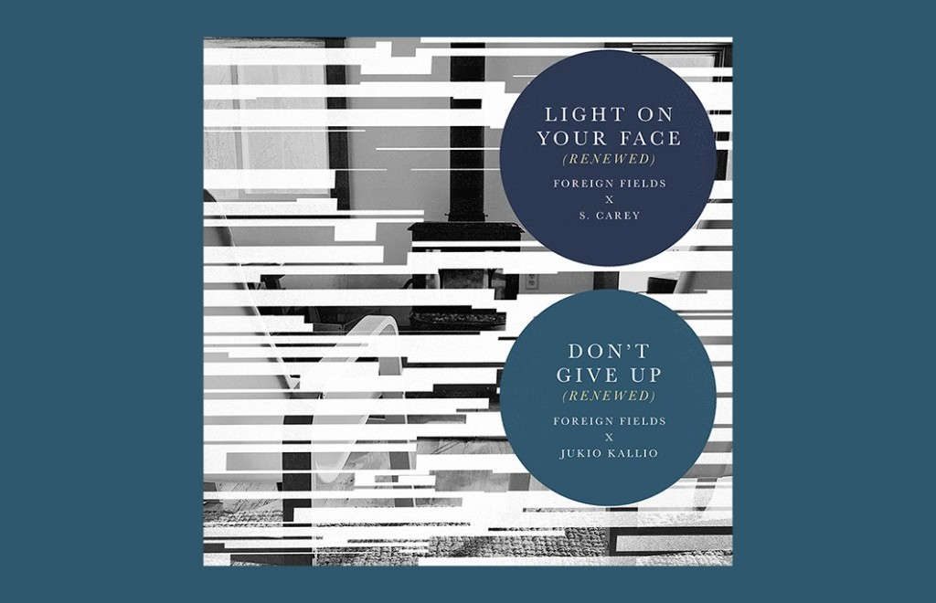 Foreign Fields - Light On Your Face (Renewed) with S. Carey / Don't Give Up (Renewed) with Jukio Kal