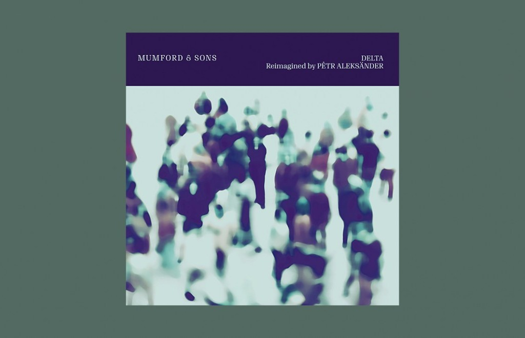 Listen To This: Mumford & Sons - Delta (Pêtr Aleksänder Reimagined)