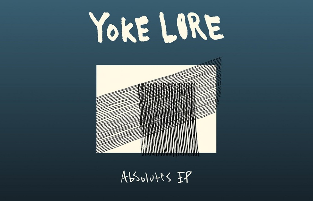 Listen To This: Yoke Lore - Absolutes EP