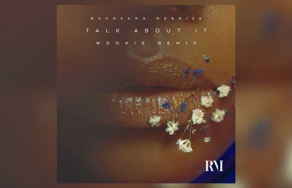 Listen To This: Rukhsana Merrise - Talk About It (Wookie Remix)