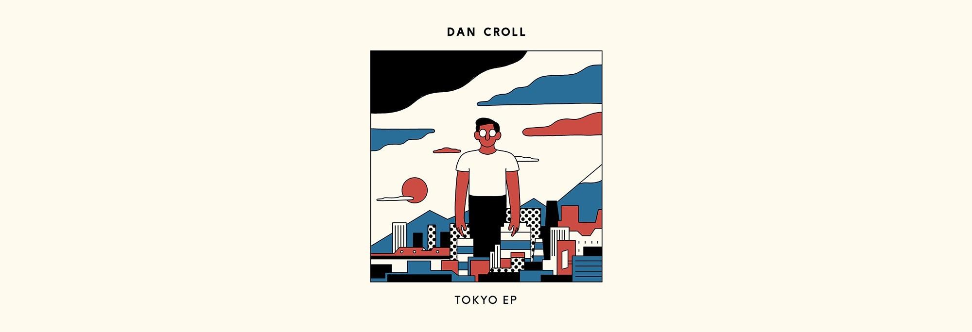 Dan Croll - Tokyo EP
