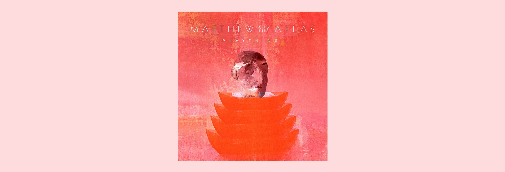 Matthew & The Atlas - Plaything