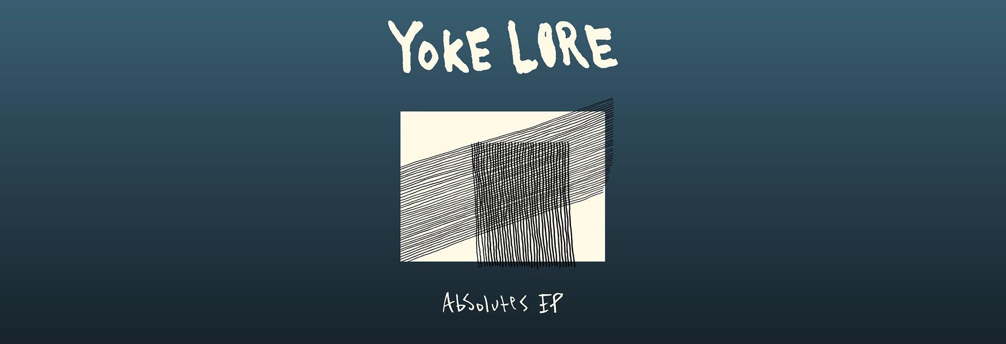 Yoke Lore - Absolutes EP