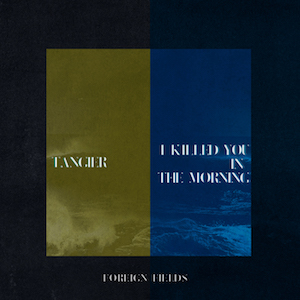 Tangier / I Killed You In The Morning Release Artwork
